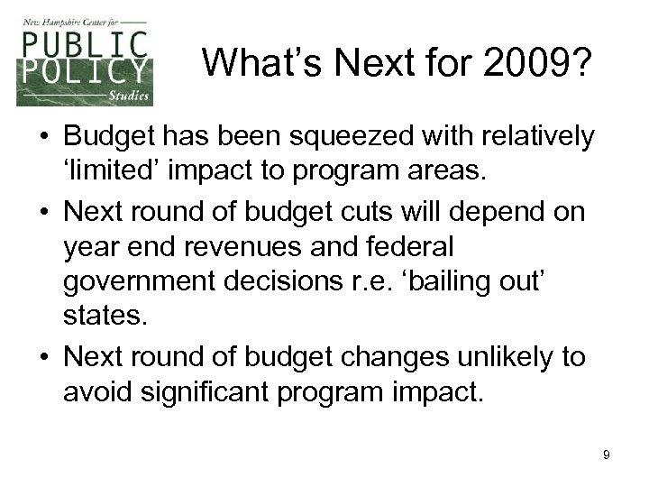What's Next for 2009? • Budget has been squeezed with relatively 'limited' impact to