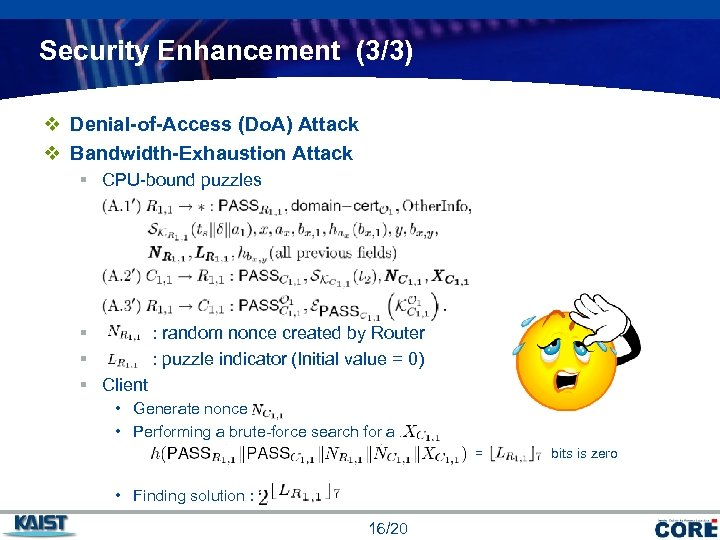 Security Enhancement (3/3) v Denial-of-Access (Do. A) Attack v Bandwidth-Exhaustion Attack § CPU-bound puzzles