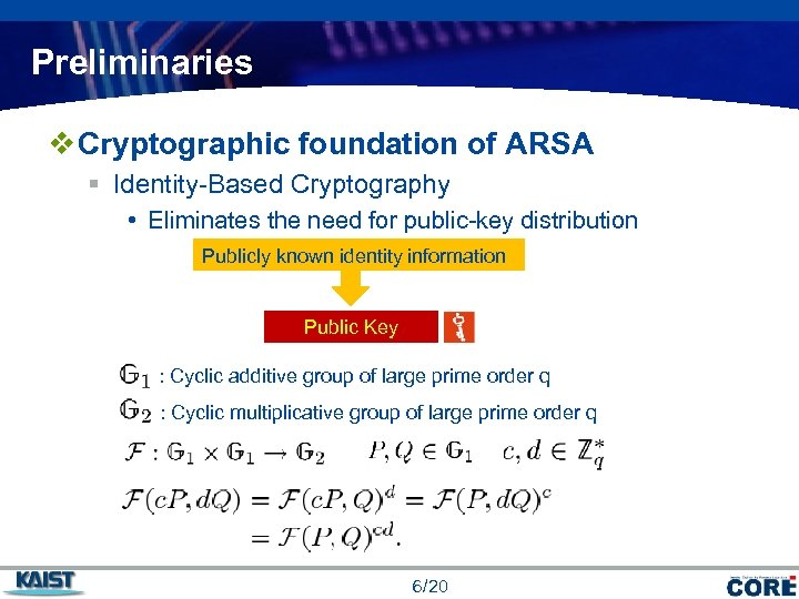 Preliminaries v Cryptographic foundation of ARSA § Identity-Based Cryptography • Eliminates the need for