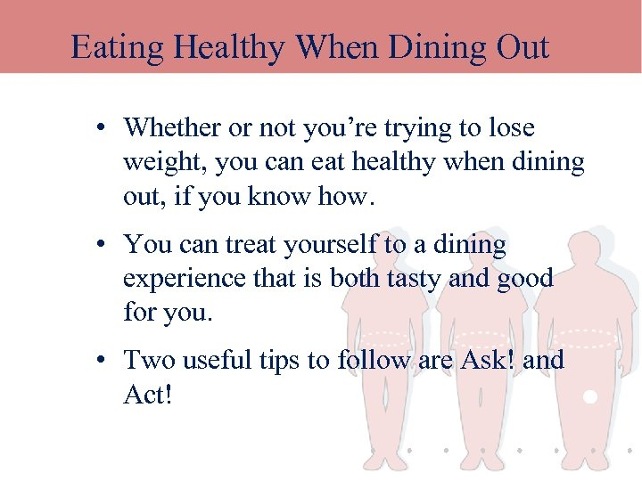 Eating Healthy When Dining Out • Whether or not you're trying to lose weight,