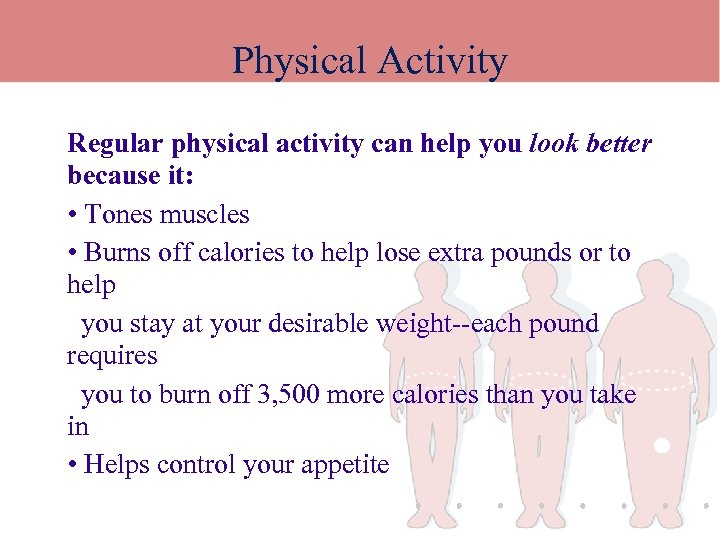 Physical Activity Regular physical activity can help you look better because it: • Tones