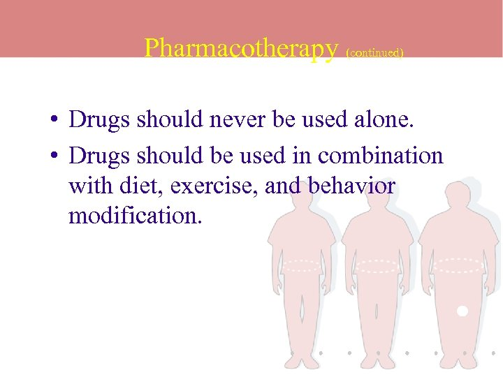 Pharmacotherapy (continued) • Drugs should never be used alone. • Drugs should be used