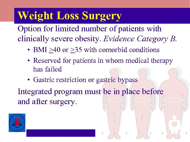 Weight Loss Surgery Option for limited number of patients with clinically severe obesity. Evidence