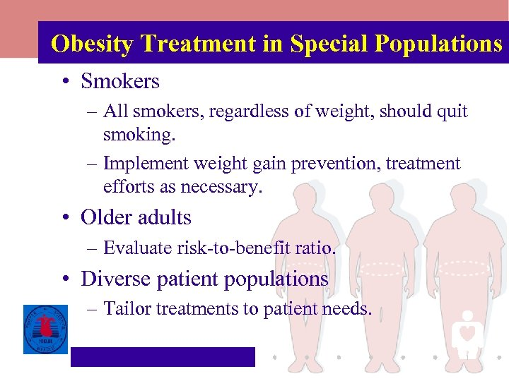 Obesity Treatment in Special Populations • Smokers – All smokers, regardless of weight, should