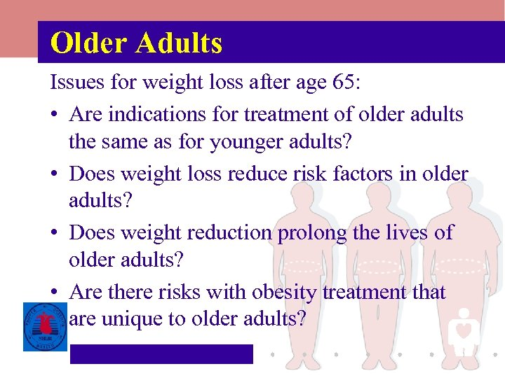 Older Adults Issues for weight loss after age 65: • Are indications for treatment