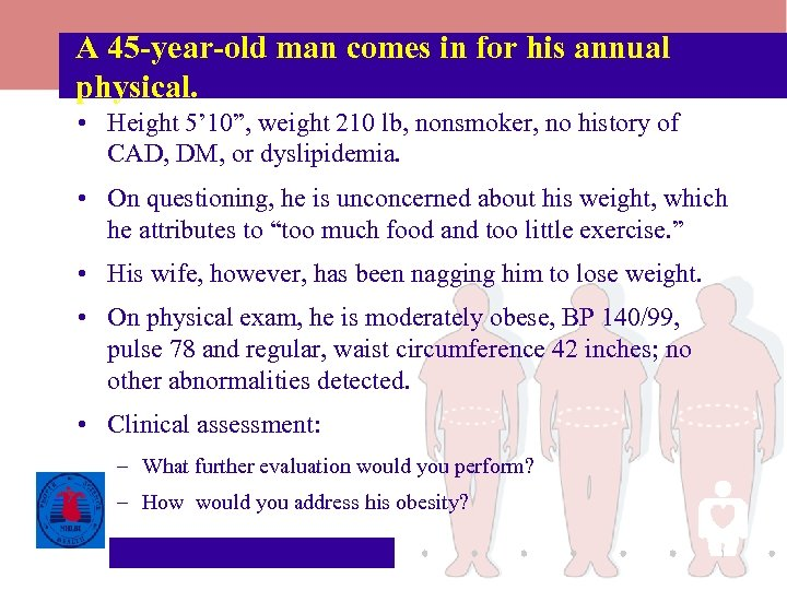 "A 45 -year-old man comes in for his annual physical. • Height 5' 10"","