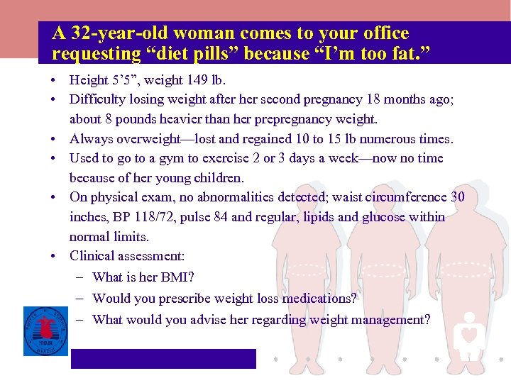 """A 32 -year-old woman comes to your office requesting """"diet pills"""" because """"I'm too"""