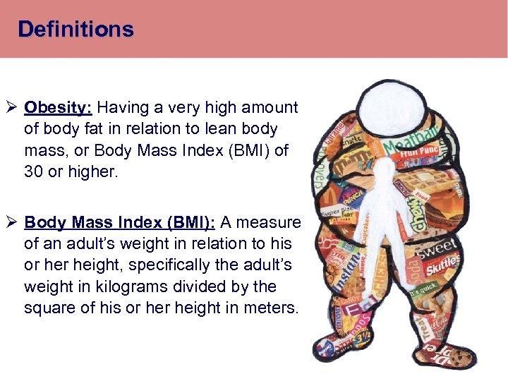 Definitions Ø Obesity: Having a very high amount of body fat in relation to