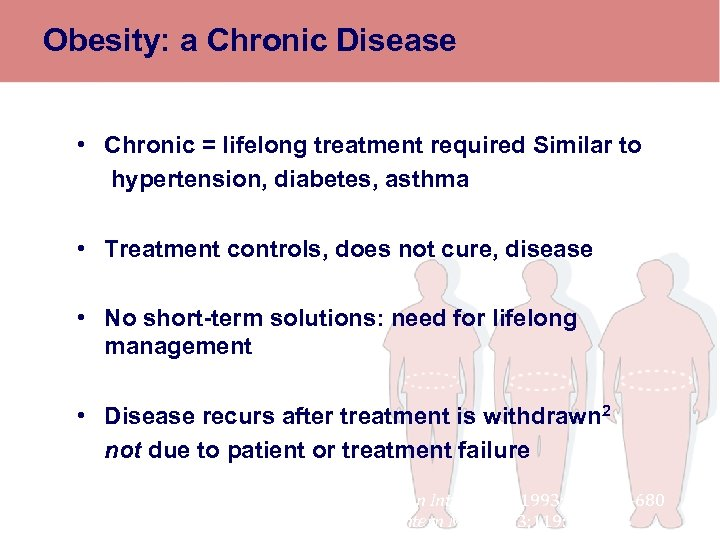 Obesity: a Chronic Disease • Chronic = lifelong treatment required Similar to hypertension, diabetes,