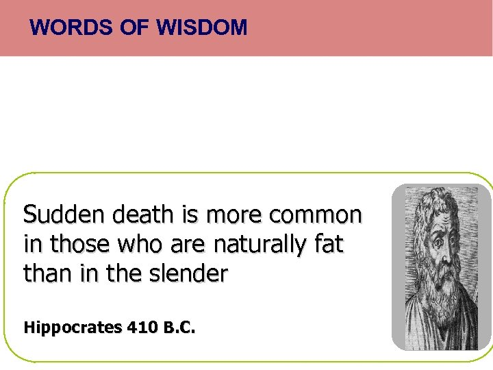 WORDS OF WISDOM Sudden death is more common in those who are naturally fat