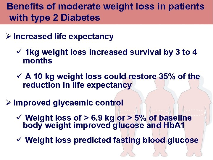 Benefits of moderate weight loss in patients with type 2 Diabetes Ø Increased life
