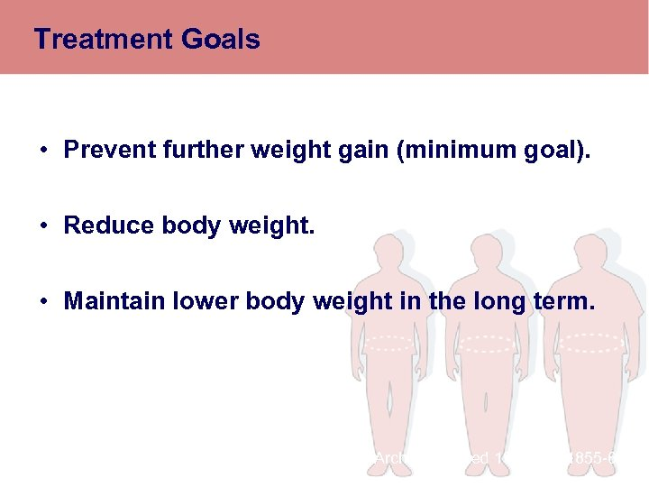 Treatment Goals • Prevent further weight gain (minimum goal). • Reduce body weight. •