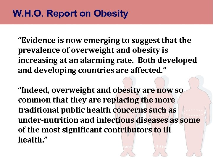 """W. H. O. Report on Obesity """"Evidence is now emerging to suggest that the"""