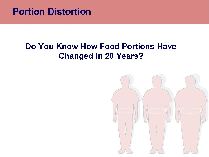 Portion Distortion Do You Know How Food Portions Have Changed in 20 Years?