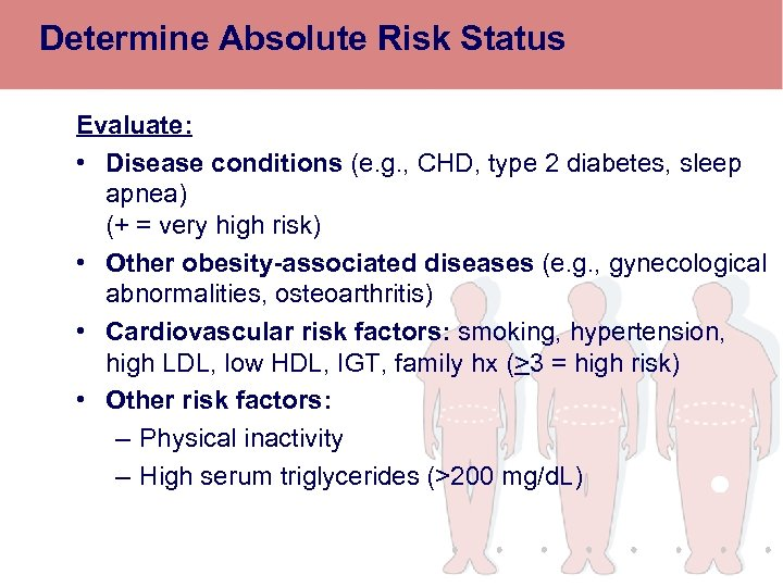 Determine Absolute Risk Status Evaluate: • Disease conditions (e. g. , CHD, type 2