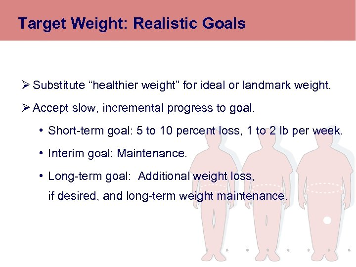 "Target Weight: Realistic Goals Ø Substitute ""healthier weight"" for ideal or landmark weight. Ø"