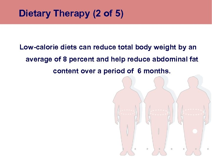 Dietary Therapy (2 of 5) Low-calorie diets can reduce total body weight by an