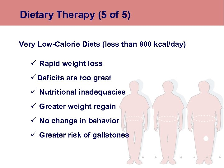 Dietary Therapy (5 of 5) Very Low-Calorie Diets (less than 800 kcal/day) ü Rapid
