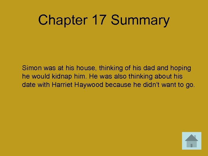 Chapter 17 Summary Simon was at his house, thinking of his dad and hoping