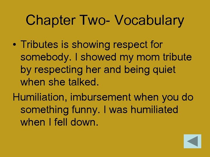 Chapter Two- Vocabulary • Tributes is showing respect for somebody. I showed my mom