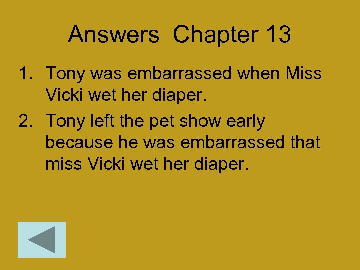 Answers Chapter 13 1. Tony was embarrassed when Miss Vicki wet her diaper. 2.
