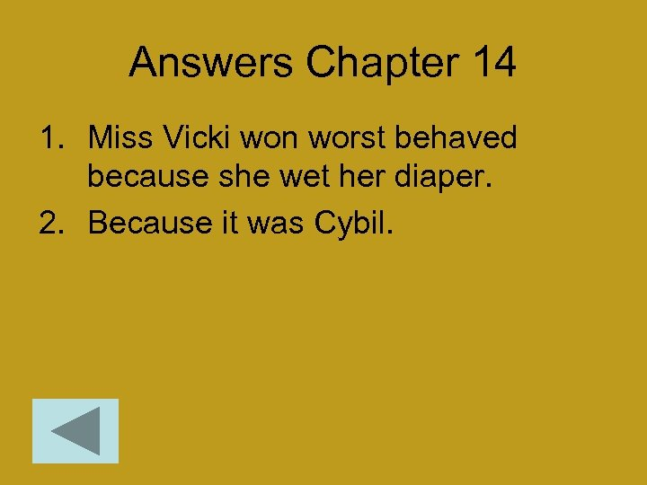 Answers Chapter 14 1. Miss Vicki won worst behaved because she wet her diaper.