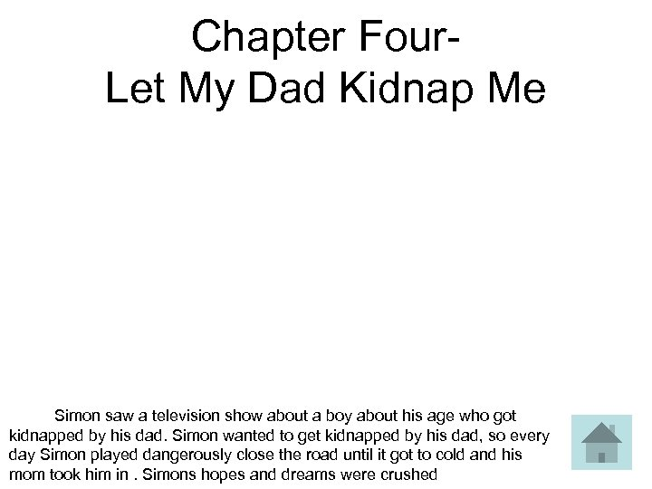Chapter Four- Let My Dad Kidnap Me Simon saw a television show about a