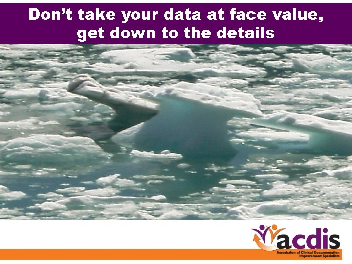 Don't take your data at face value, get down to the details