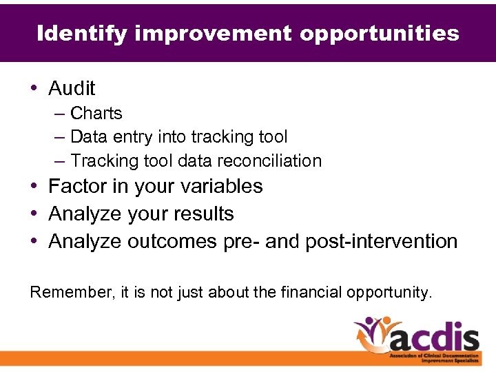 Identify improvement opportunities • Audit – Charts – Data entry into tracking tool –