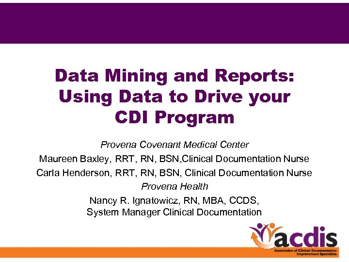 Data Mining and Reports: Using Data to Drive your CDI Program Provena Covenant Medical