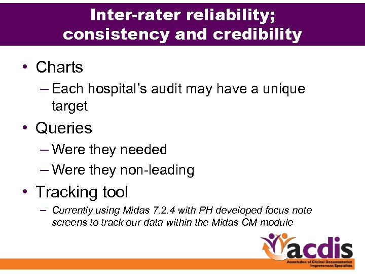 Inter-rater reliability; consistency and credibility • Charts – Each hospital's audit may have a