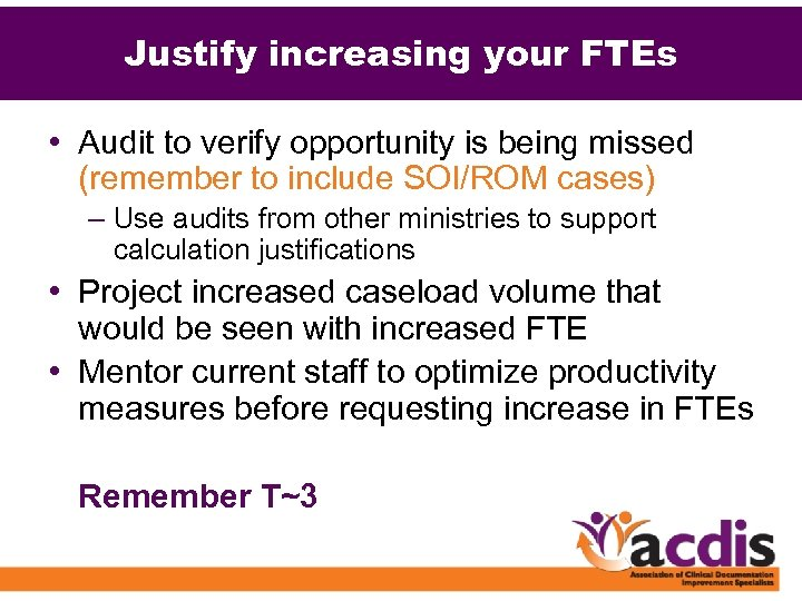 Justify increasing your FTEs • Audit to verify opportunity is being missed (remember to