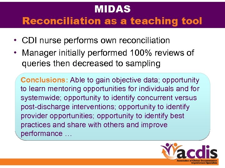 MIDAS Reconciliation as a teaching tool • CDI nurse performs own reconciliation • Manager