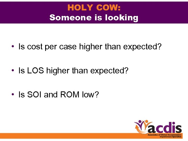 HOLY COW: Someone is looking • Is cost per case higher than expected? •