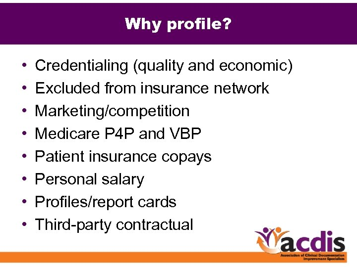 Why profile? • • Credentialing (quality and economic) Excluded from insurance network Marketing/competition Medicare
