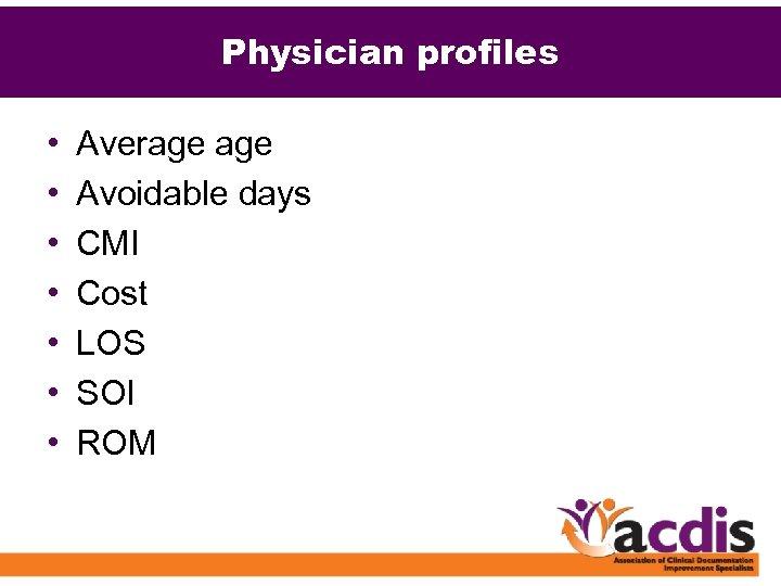Physician profiles • • Average Avoidable days CMI Cost LOS SOI ROM