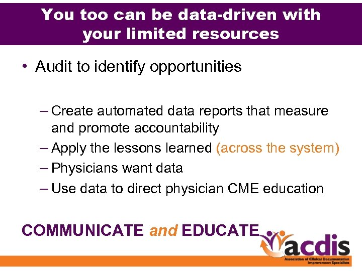 You too can be data-driven with your limited resources • Audit to identify opportunities