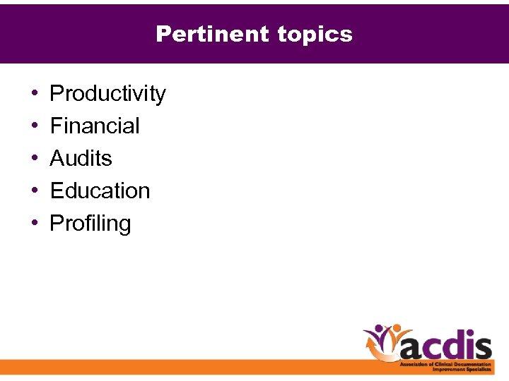 Pertinent topics • • • Productivity Financial Audits Education Profiling