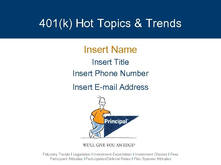 401(k) Hot Topics & Trends Insert Name Insert Title Insert Phone Number Insert E-mail