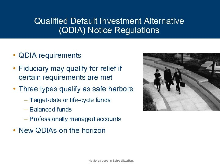 Qualified Default Investment Alternative (QDIA) Notice Regulations • QDIA requirements • Fiduciary may qualify