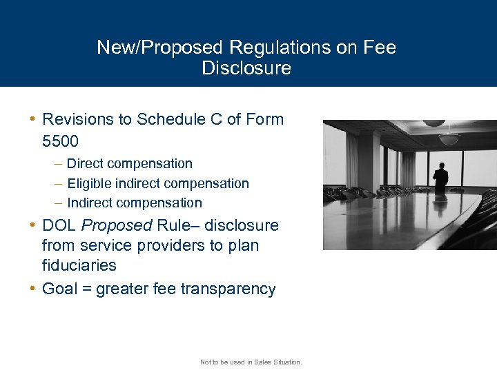 New/Proposed Regulations on Fee Disclosure • Revisions to Schedule C of Form 5500 –
