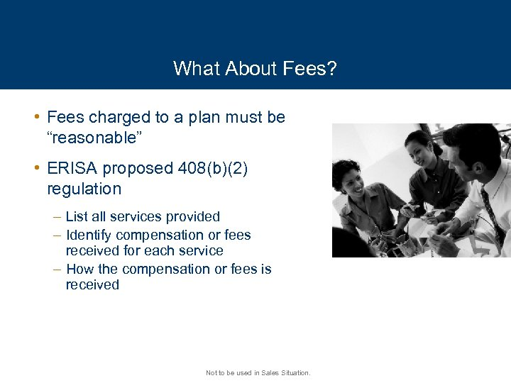 "What About Fees? • Fees charged to a plan must be ""reasonable"" • ERISA"