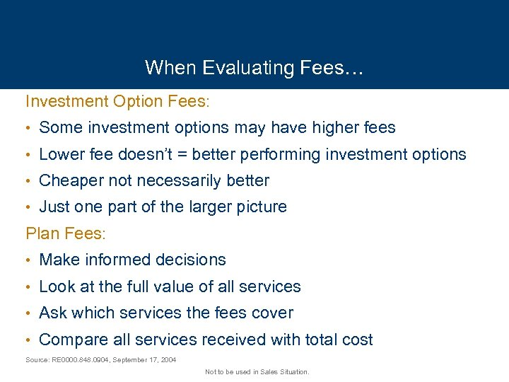When Evaluating Fees… Investment Option Fees: • Some investment options may have higher fees