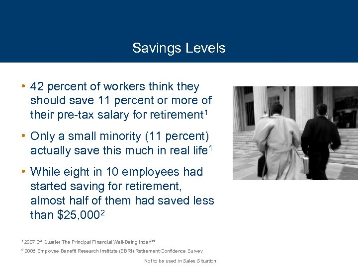 Savings Levels • 42 percent of workers think they should save 11 percent or