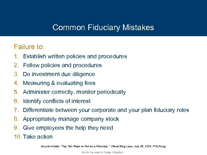 Common Fiduciary Mistakes Failure to: 1. Establish written policies and procedures 2. Follow policies