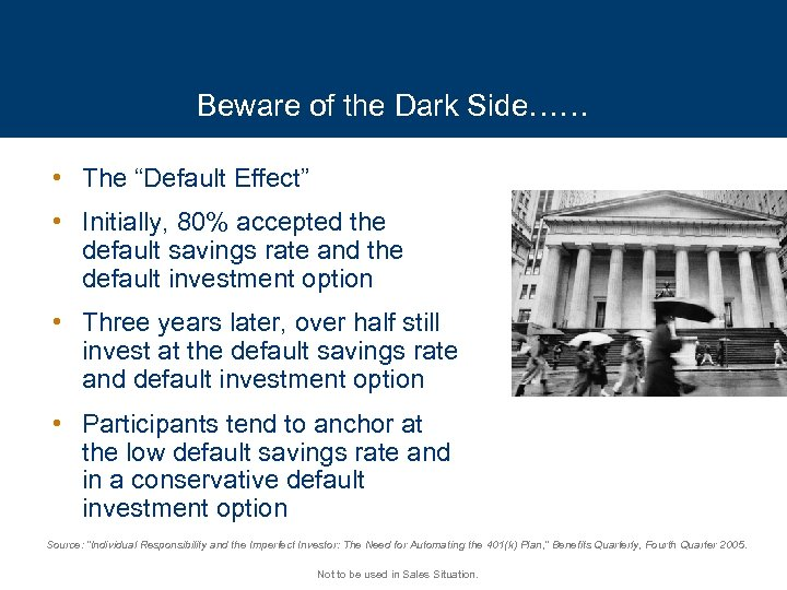 "Beware of the Dark Side…… • The ""Default Effect"" • Initially, 80% accepted the"
