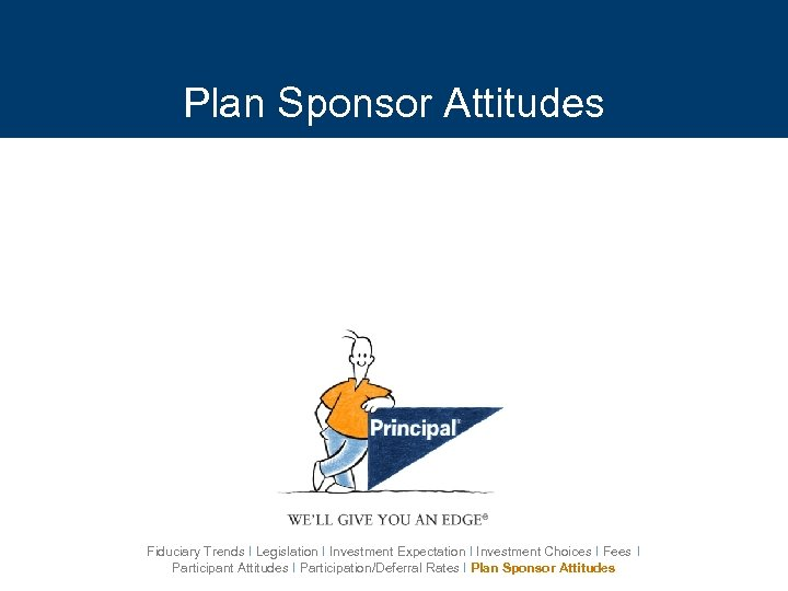 Plan Sponsor Attitudes Fiduciary Trends I Legislation I Investment Expectation I Investment Choices I