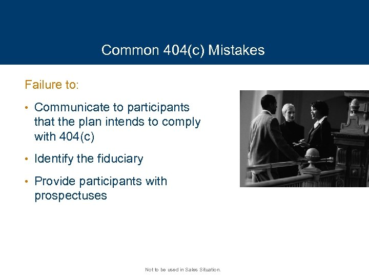 Common 404(c) Mistakes Failure to: • Communicate to participants that the plan intends to