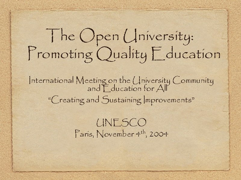 The Open University: Promoting Quality Education International Meeting on the University Community and Education