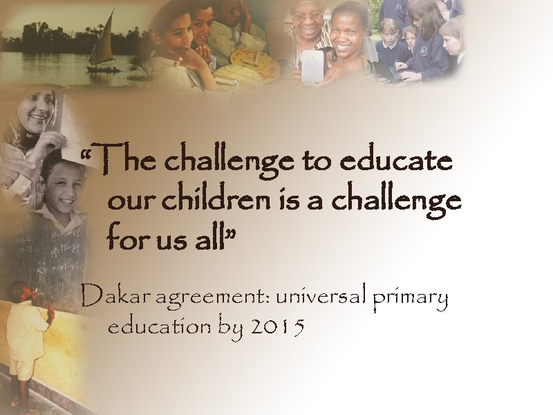 """""""The challenge to educate our children is a challenge for us all"""" Dakar agreement:"""